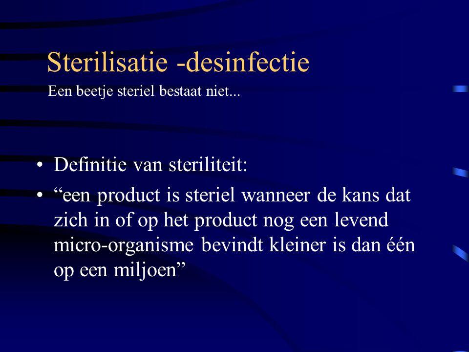 """Sterilisatie -desinfectie Definitie van steriliteit: """"een product is steriel wanneer de kans dat zich in of op het product nog een levend micro-organi"""