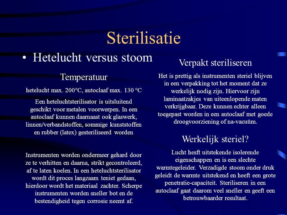 Sterilisatie Hetelucht versus stoom Temperatuur hetelucht max. 200°C, autoclaaf max. 130 °C Een heteluchtsterilisator is uitsluitend geschikt voor met