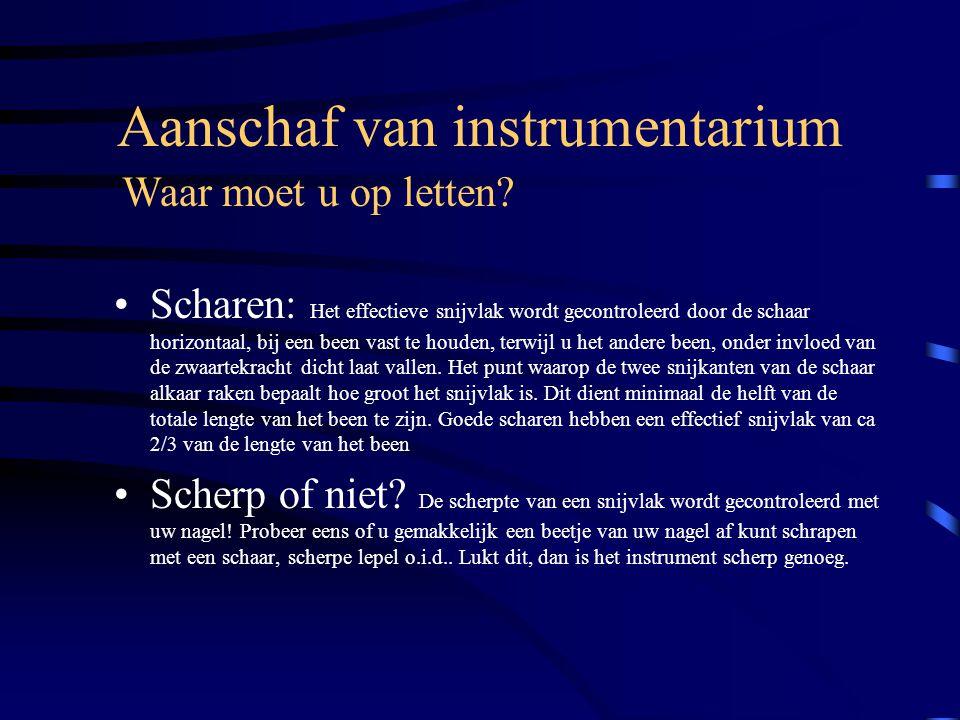 Aanschaf van instrumentarium Scharen: Het effectieve snijvlak wordt gecontroleerd door de schaar horizontaal, bij een been vast te houden, terwijl u h