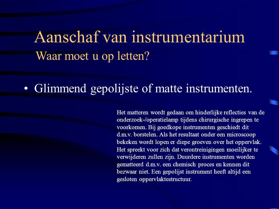 Aanschaf van instrumentarium Glimmend gepolijste of matte instrumenten. Waar moet u op letten? Het matteren wordt gedaan om hinderlijke reflecties van