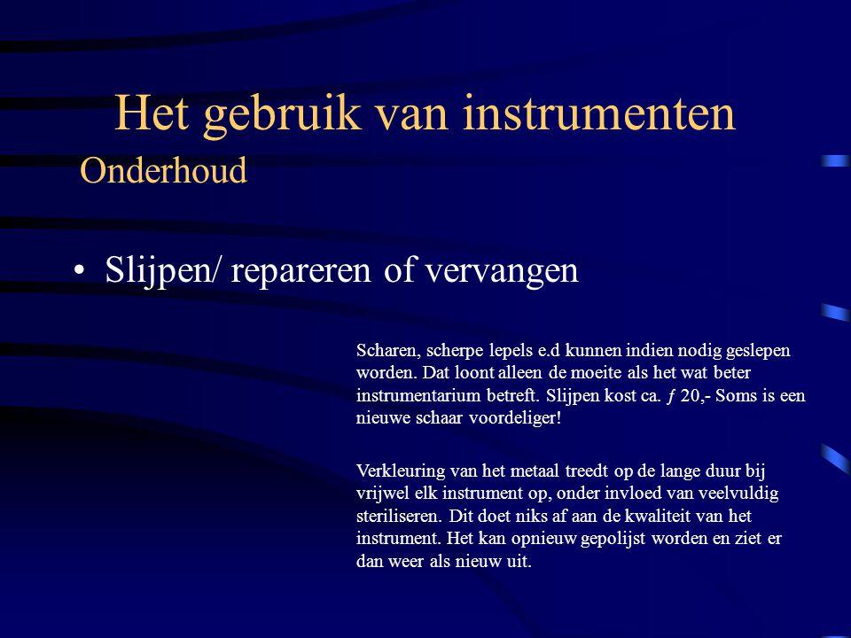 Het gebruik van instrumenten Smeren : om onnodige slijtage te voorkomen moeten de draaipunten van instrumenten regelmatig gesmeerd worden.