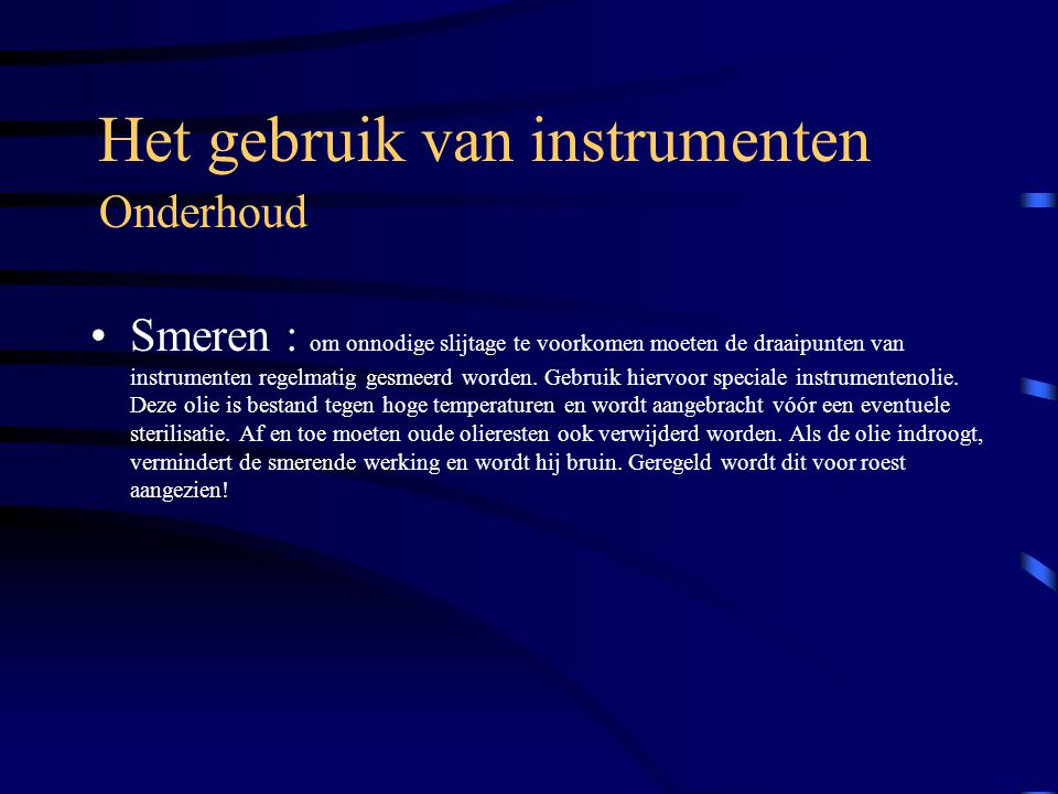 Reiniging van instrumenten Na elke ingreep moet het instrumentarium, liefst zo snel mogelijk, afgespoeld worden.