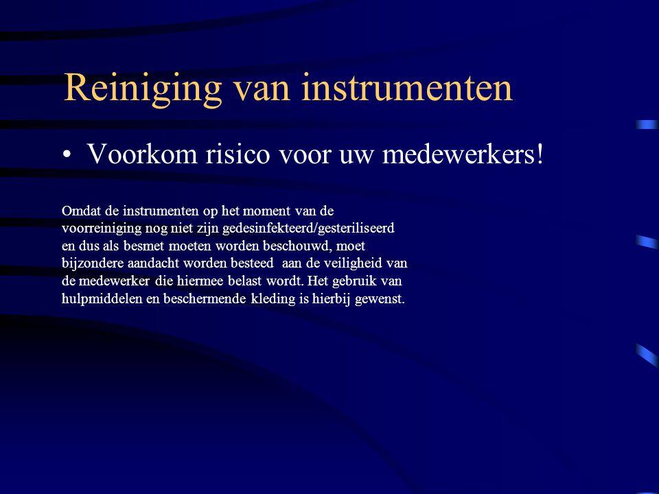 Reiniging van instrumenten Voorkom risico voor uw medewerkers! Omdat de instrumenten op het moment van de voorreiniging nog niet zijn gedesinfekteerd/