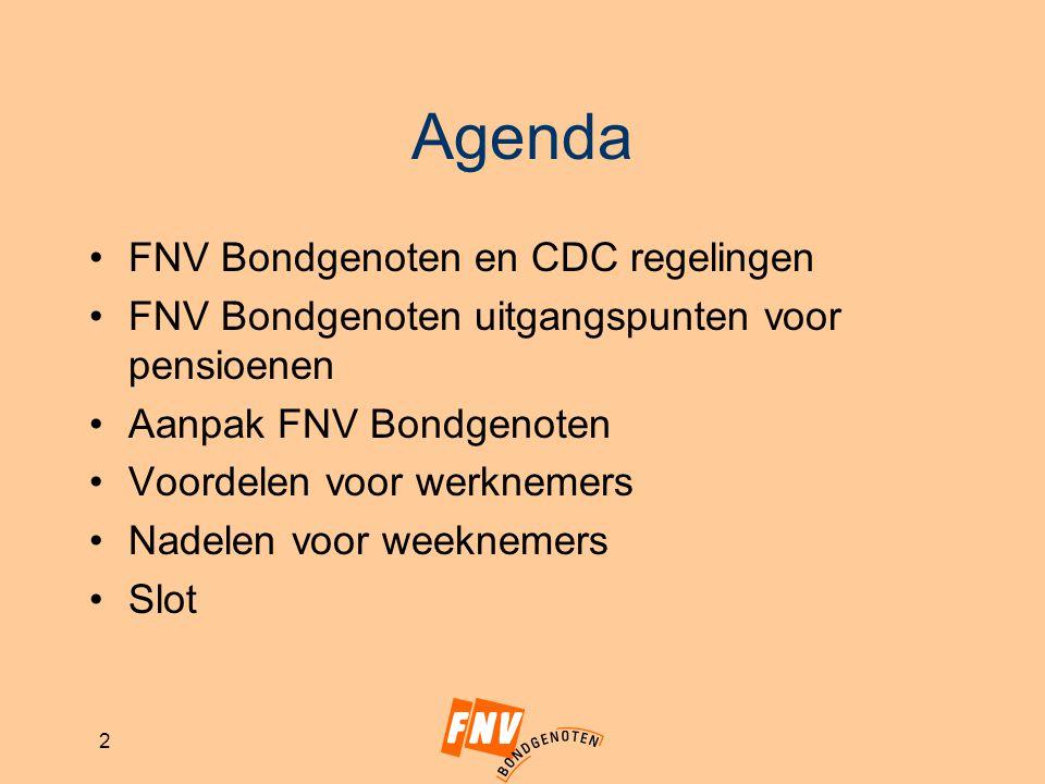 2 Agenda FNV Bondgenoten en CDC regelingen FNV Bondgenoten uitgangspunten voor pensioenen Aanpak FNV Bondgenoten Voordelen voor werknemers Nadelen voo
