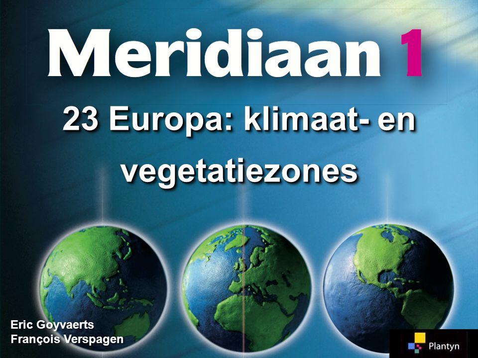 Eric Goyvaerts François Verspagen Eric Goyvaerts François Verspagen 23 Europa: klimaat- en vegetatiezones