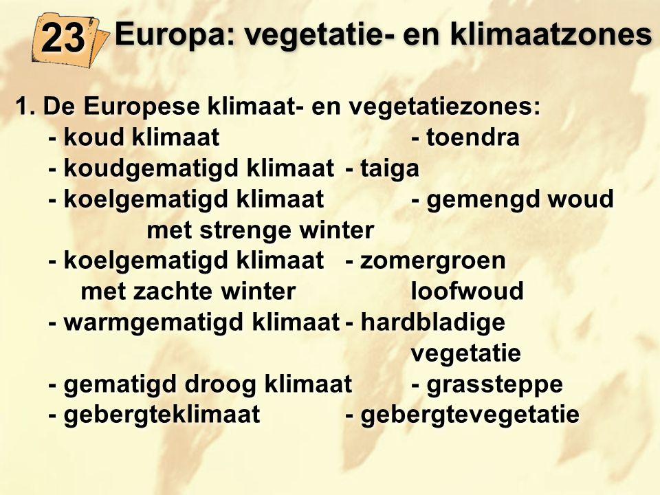 Europa: vegetatie- en klimaatzones 23 1. De Europese klimaat- en vegetatiezones: - koud klimaat- toendra - koudgematigd klimaat- taiga - koelgematigd