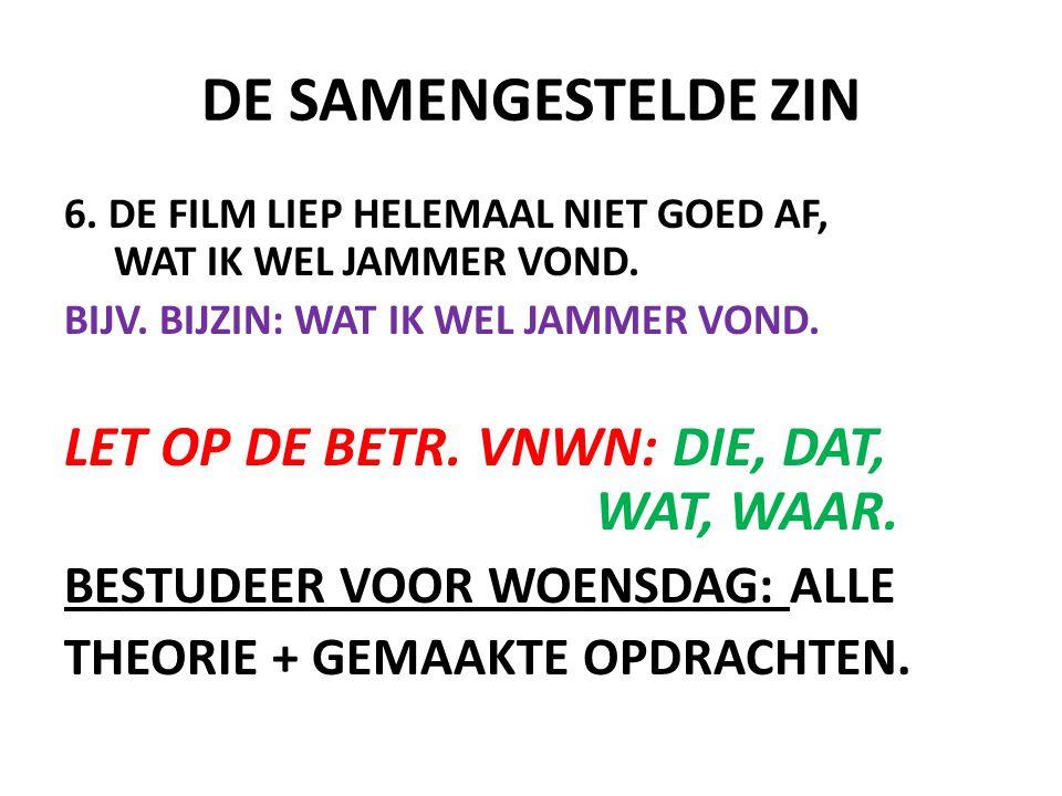 DE SAMENGESTELDE ZIN 6.DE FILM LIEP HELEMAAL NIET GOED AF, WAT IK WEL JAMMER VOND.