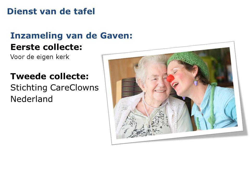 Dienst van de tafel Inzameling van de Gaven: Eerste collecte: Voor de eigen kerk Tweede collecte: Stichting CareClowns Nederland
