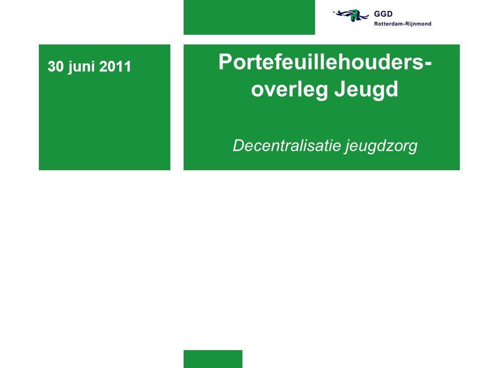Portefeuillehouders- overleg Jeugd Decentralisatie jeugdzorg 30 juni 2011