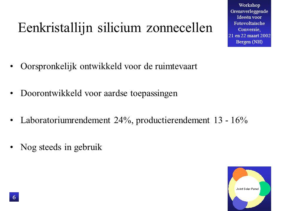 Workshop Grensverleggende Ideeën voor Fotovoltaïsche Conversie, 21 en 22 maart 2002 Bergen (NH) 7 Multikristallijn silicium zonnecellen Verkregen met giettechniek Laboratoriumrendement 20%, productierendement 12 - 15% Spectaculaire groei, nu grootste marktaandeel Focus op 'high volume' productie