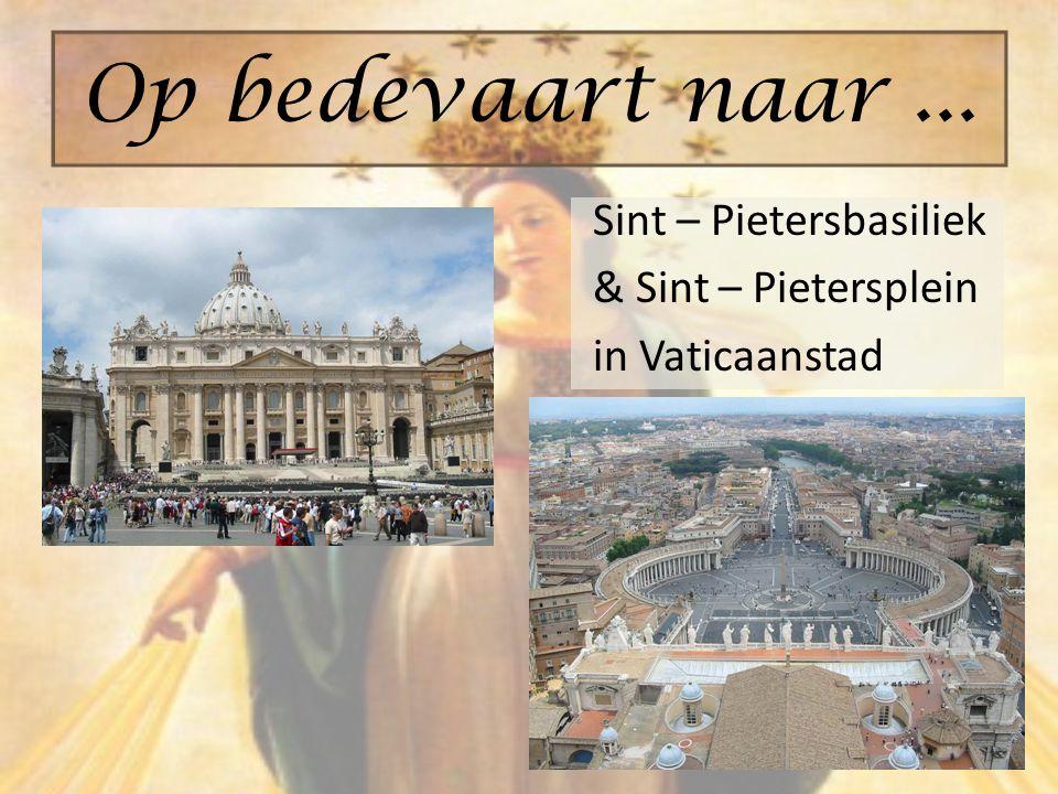 Sint – Pietersbasiliek & Sint – Pietersplein in Vaticaanstad Op bedevaart naar...