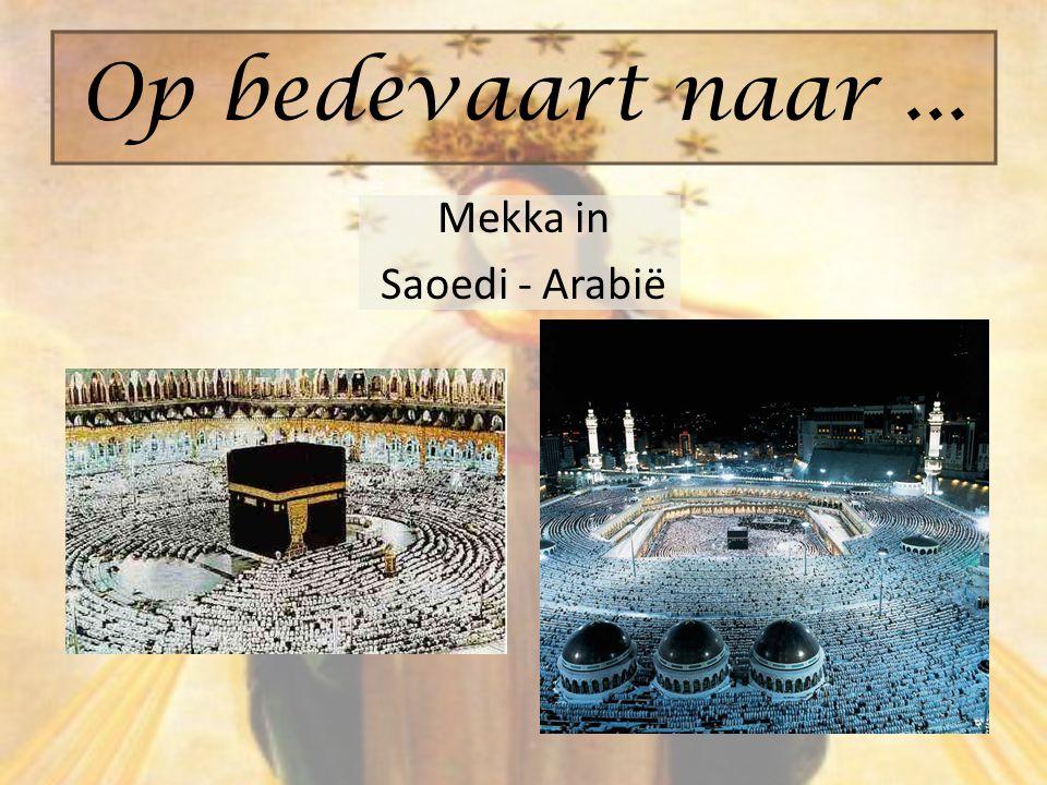 Mekka in Saoedi - Arabië Op bedevaart naar...
