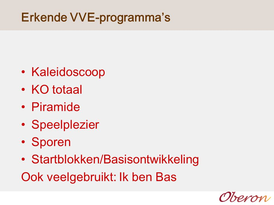 Erkende VVE-programma's Kaleidoscoop KO totaal Piramide Speelplezier Sporen Startblokken/Basisontwikkeling Ook veelgebruikt: Ik ben Bas