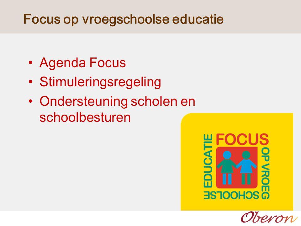 Focus op vroegschoolse educatie Agenda Focus Stimuleringsregeling Ondersteuning scholen en schoolbesturen