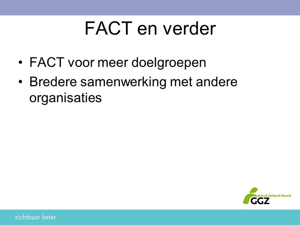 FACT en verder FACT voor meer doelgroepen Bredere samenwerking met andere organisaties