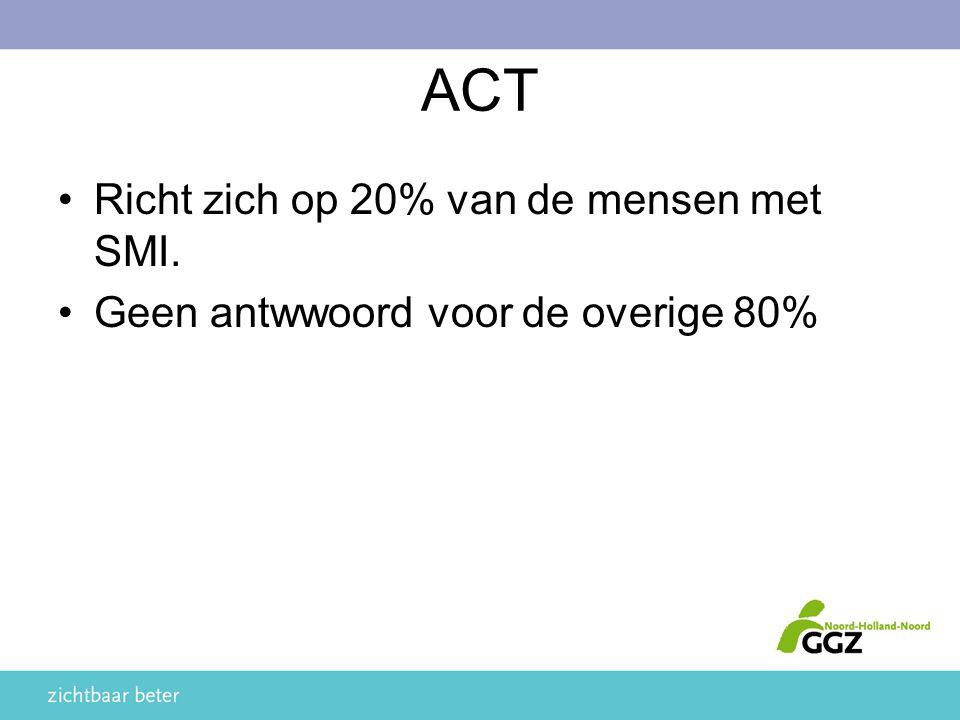ACT Richt zich op 20% van de mensen met SMI. Geen antwwoord voor de overige 80%