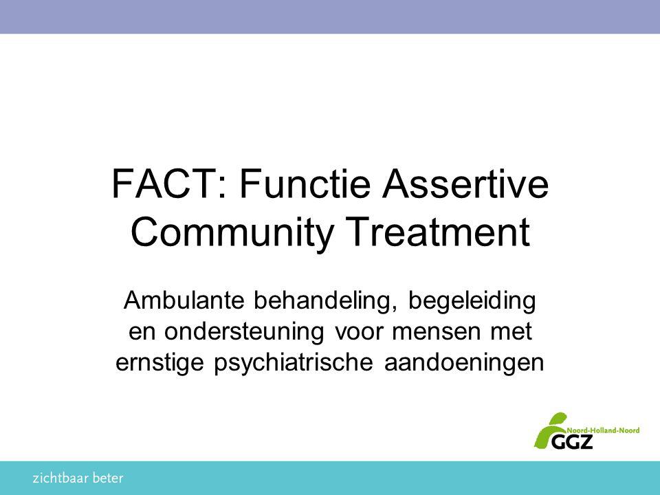FACT: Functie Assertive Community Treatment Ambulante behandeling, begeleiding en ondersteuning voor mensen met ernstige psychiatrische aandoeningen