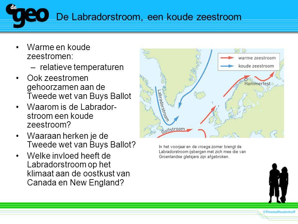 De Labradorstroom, een koude zeestroom Warme en koude zeestromen: –relatieve temperaturen Ook zeestromen gehoorzamen aan de Tweede wet van Buys Ballot