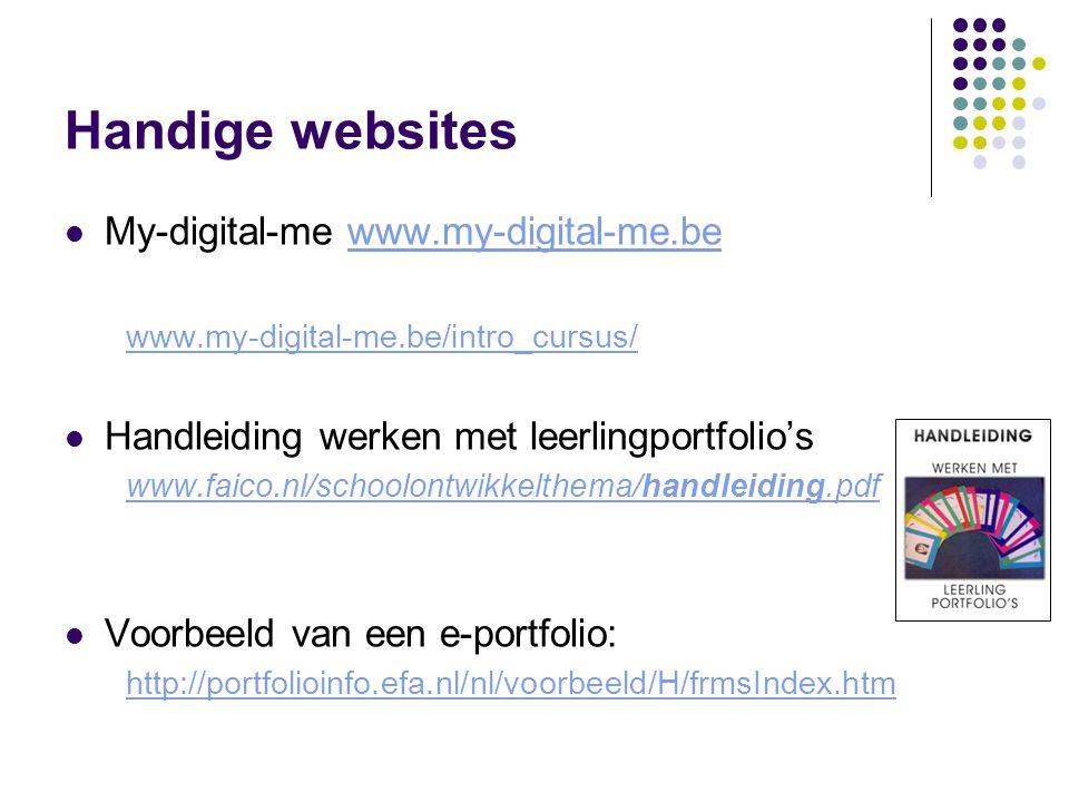 Handige websites My-digital-me www.my-digital-me.bewww.my-digital-me.be www.my-digital-me.be/intro_cursus/ Handleiding werken met leerlingportfolio's