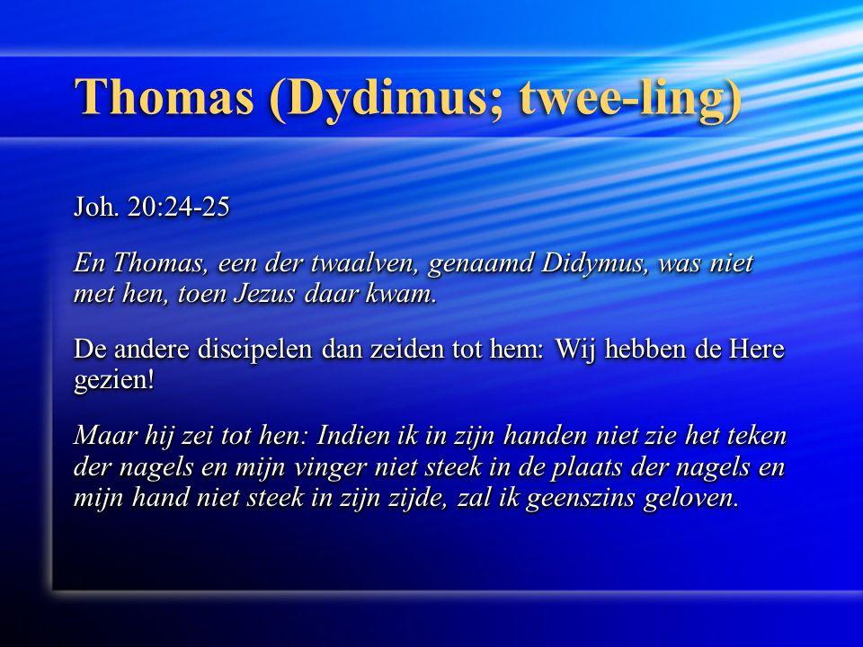 Thomas (Dydimus; twee-ling) Joh.