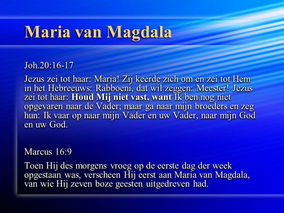 Maria van Magdala Joh.20:16-17 Jezus zei tot haar: Maria.