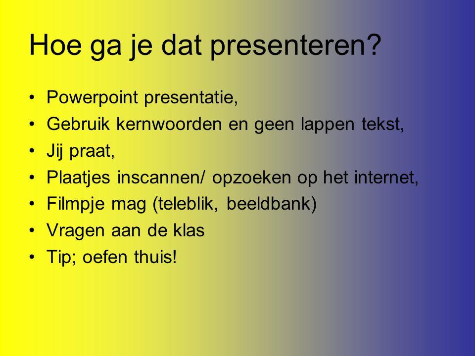 Powerpoint presentatie, Gebruik kernwoorden en geen lappen tekst, Jij praat, Plaatjes inscannen/ opzoeken op het internet, Filmpje mag (teleblik, beel
