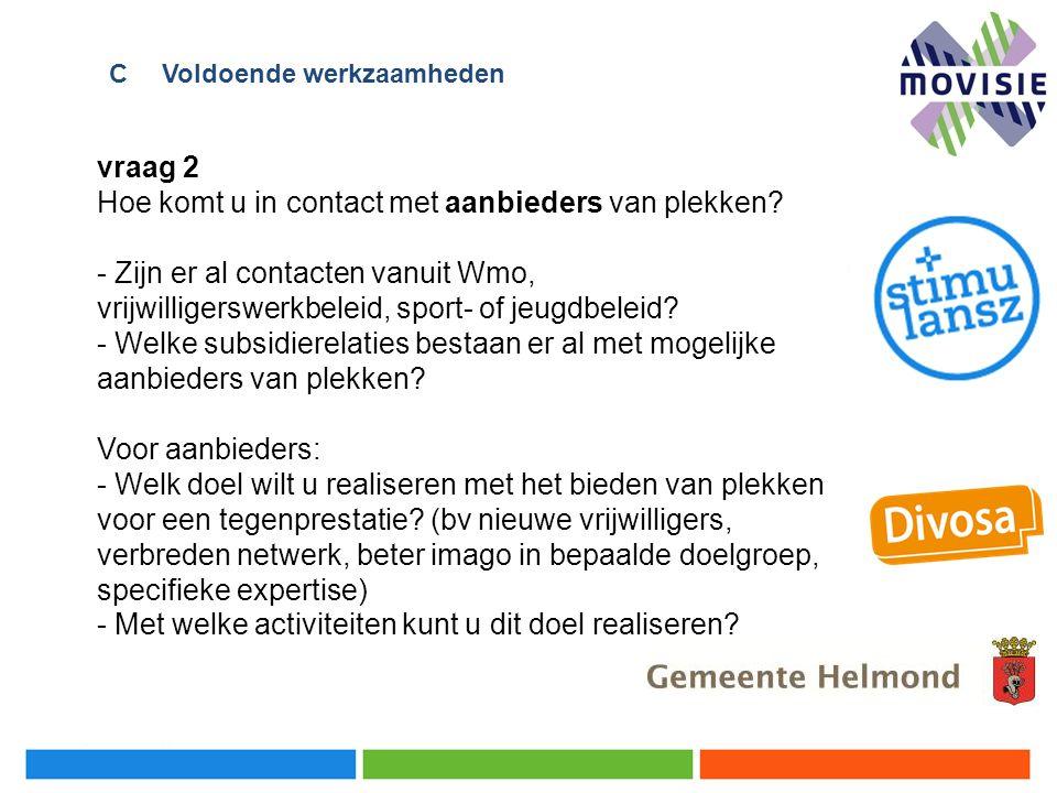 vraag 2 Hoe komt u in contact met aanbieders van plekken? - Zijn er al contacten vanuit Wmo, vrijwilligerswerkbeleid, sport- of jeugdbeleid? - Welke s