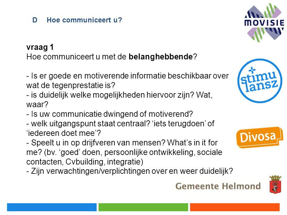 vraag 1 Hoe communiceert u met de belanghebbende? - Is er goede en motiverende informatie beschikbaar over wat de tegenprestatie is? - is duidelijk we