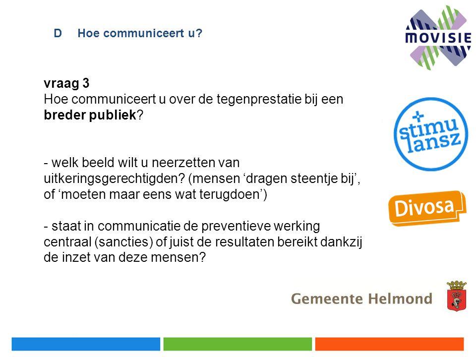 vraag 3 Hoe communiceert u over de tegenprestatie bij een breder publiek? - welk beeld wilt u neerzetten van uitkeringsgerechtigden? (mensen 'dragen s