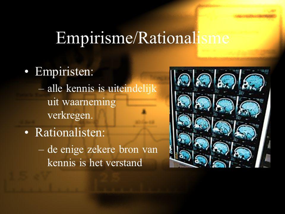Empirisme/Rationalisme Empiristen: –alle kennis is uiteindelijk uit waarneming verkregen. Rationalisten: –de enige zekere bron van kennis is het verst