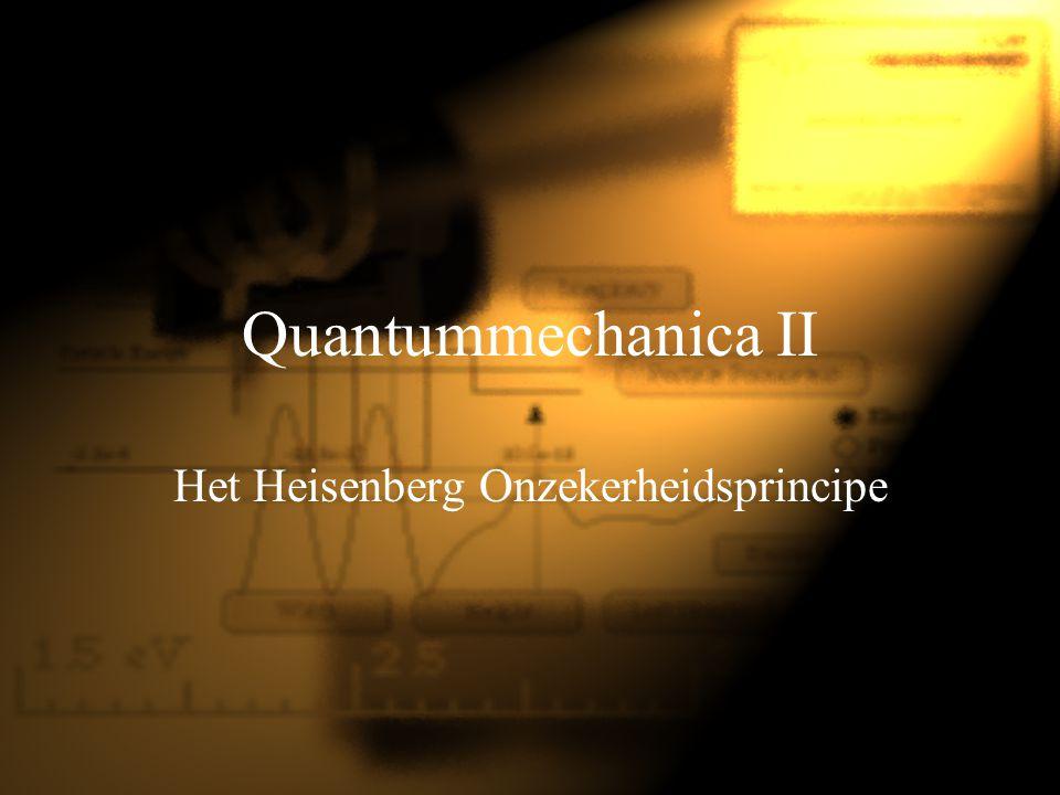Quantummechanica II Het Heisenberg Onzekerheidsprincipe