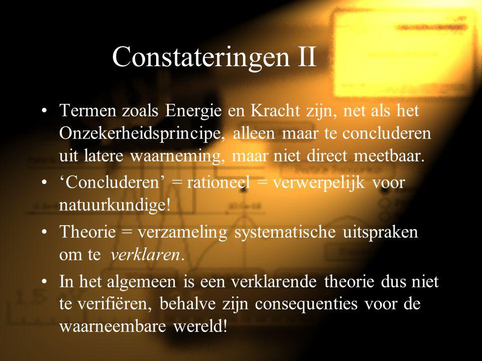 Constateringen II Termen zoals Energie en Kracht zijn, net als het Onzekerheidsprincipe, alleen maar te concluderen uit latere waarneming, maar niet d