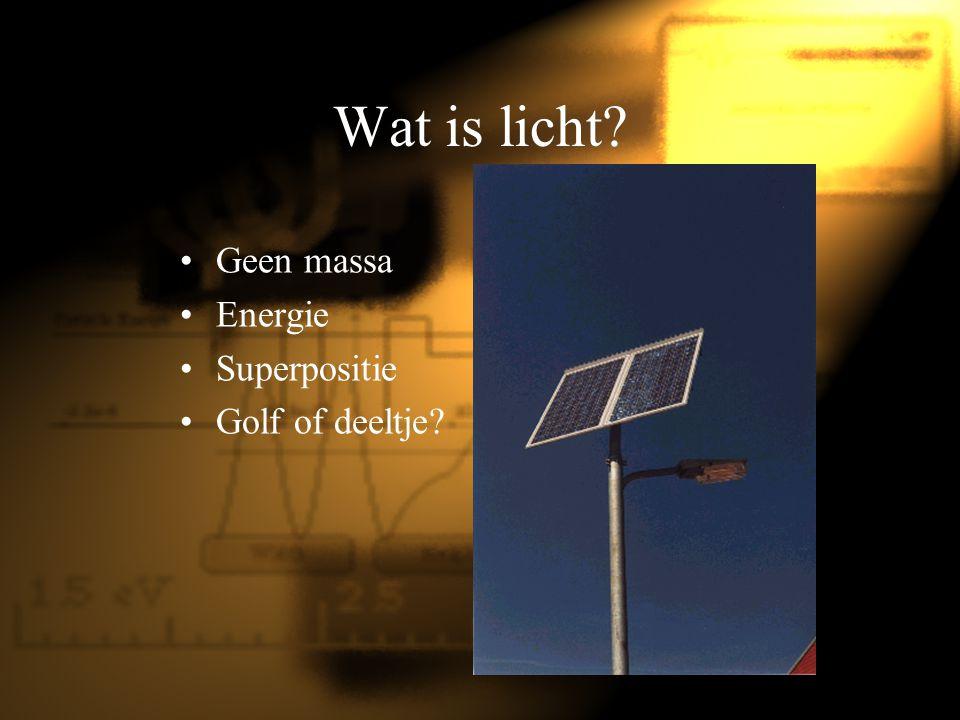 Wat is licht? Geen massa Energie Superpositie Golf of deeltje?
