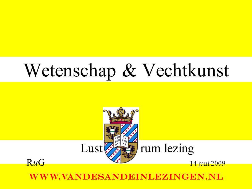 Wetenschap & Vechtkunst WWW.VANDESANDEINLEZINGEN.NL Lust rum lezing RuG 14 juni 2009
