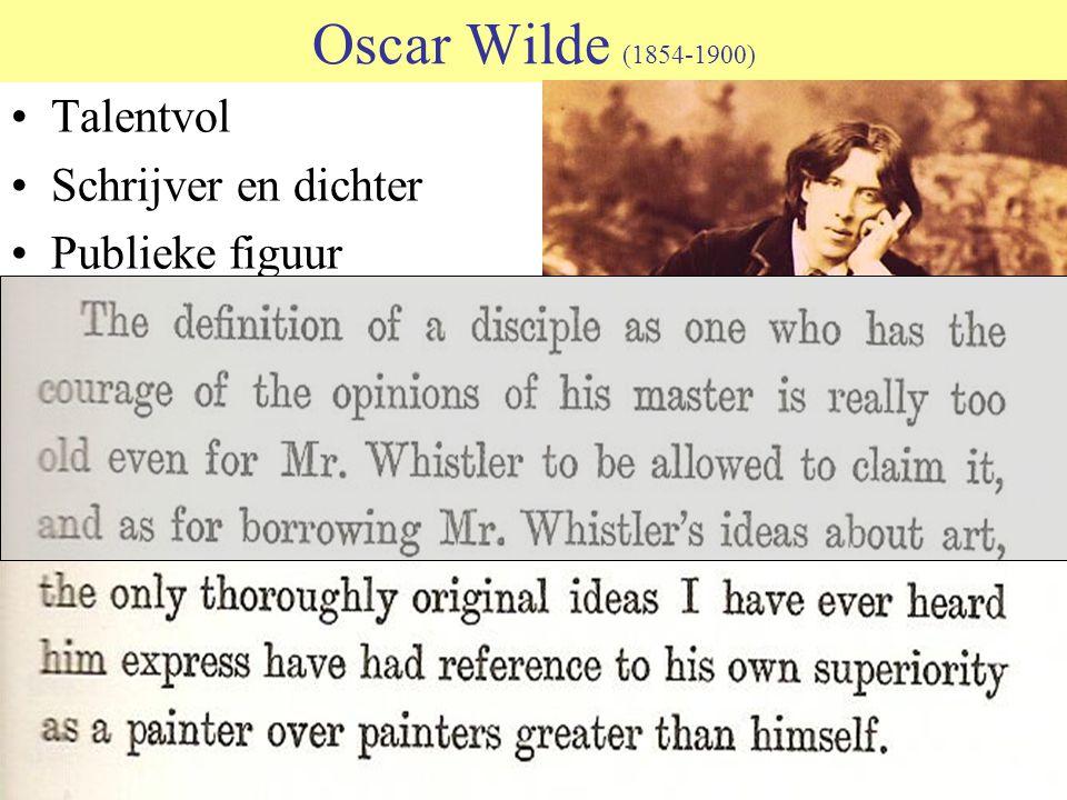 Oscar Wilde (1854-1900) Talentvol Schrijver en dichter Publieke figuur Dandy Ook al Narcist Overtuigd van eigen waarde Gespeend van empathie Grote geldingsdrang