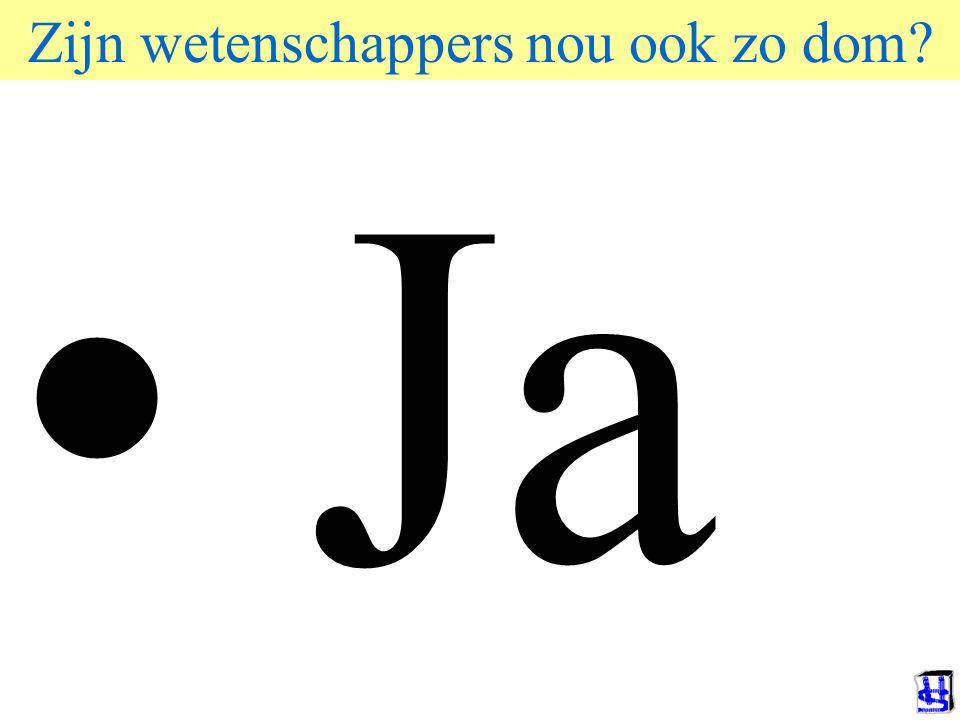© 2006 JP van de Sande RuG Ja Zijn wetenschappers nou ook zo dom?