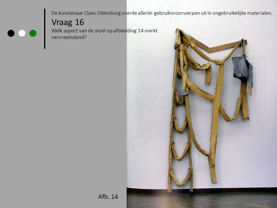 Afb. 14 De kunstenaar Claes Oldenburg voerde allerlei gebruiksvoorwerpen uit in ongebruikelijke materialen. Vraag 16 Welk aspect van de stoel op afbee