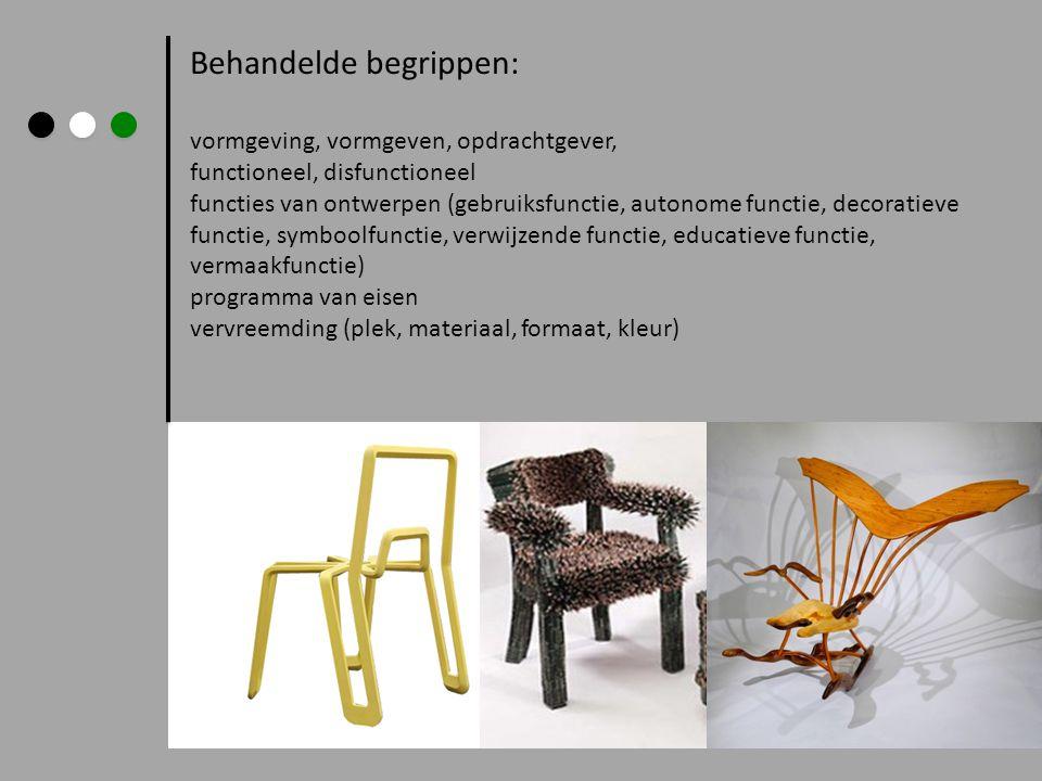 Behandelde begrippen: vormgeving, vormgeven, opdrachtgever, functioneel, disfunctioneel functies van ontwerpen (gebruiksfunctie, autonome functie, dec