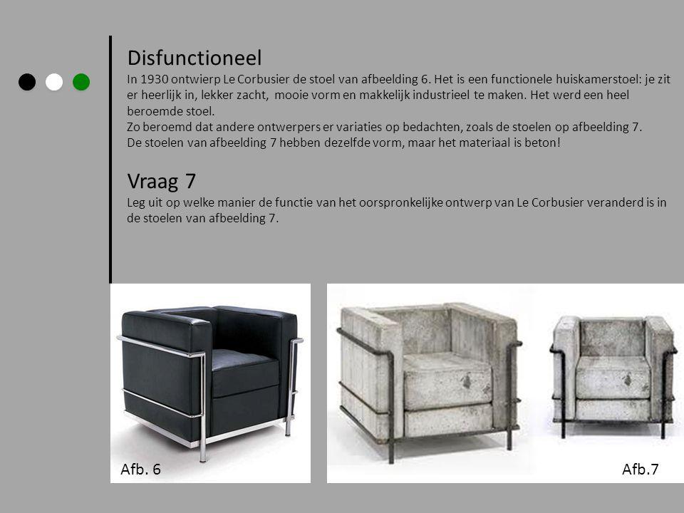 Disfunctioneel In 1930 ontwierp Le Corbusier de stoel van afbeelding 6. Het is een functionele huiskamerstoel: je zit er heerlijk in, lekker zacht, mo