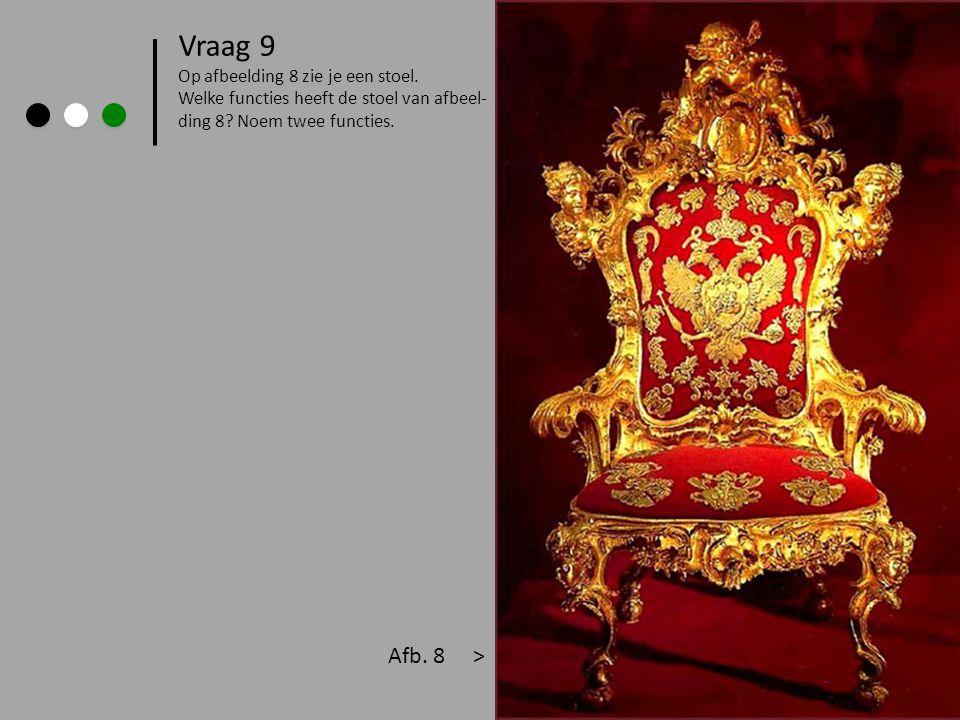 Vraag 9 Op afbeelding 8 zie je een stoel. Welke functies heeft de stoel van afbeel- ding 8? Noem twee functies. Afb. 8 >