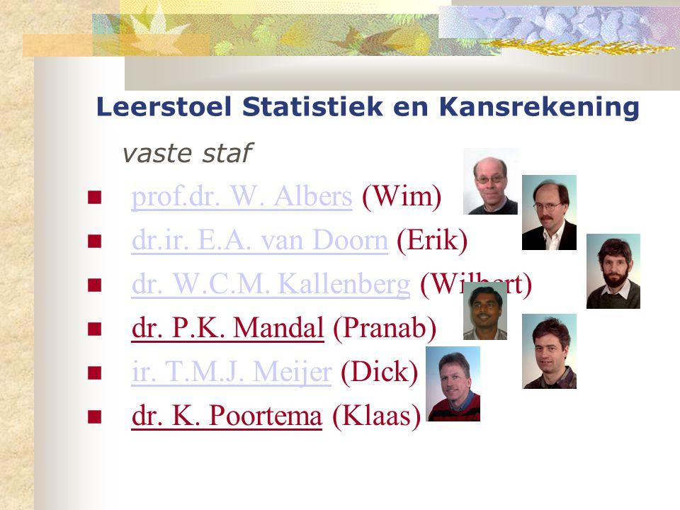 Leerstoel Statistiek en Kansrekening vaste staf prof.dr. W. Albers (Wim) prof.dr. W. Albers dr.ir. E.A. van Doorn (Erik) dr.ir. E.A. van Doorn dr. W.C