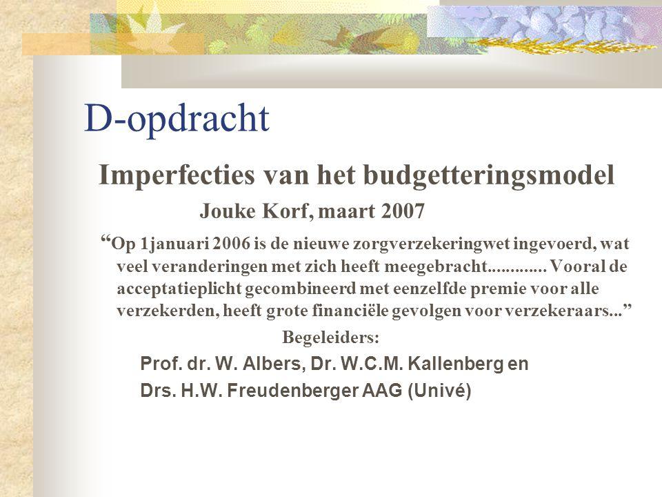 """D-opdracht Imperfecties van het budgetteringsmodel Jouke Korf, maart 2007 """" Op 1januari 2006 is de nieuwe zorgverzekeringwet ingevoerd, wat veel veran"""