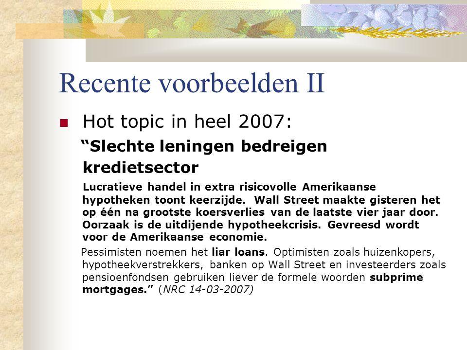 """Recente voorbeelden II Hot topic in heel 2007: """"Slechte leningen bedreigen kredietsector Lucratieve handel in extra risicovolle Amerikaanse hypotheken"""