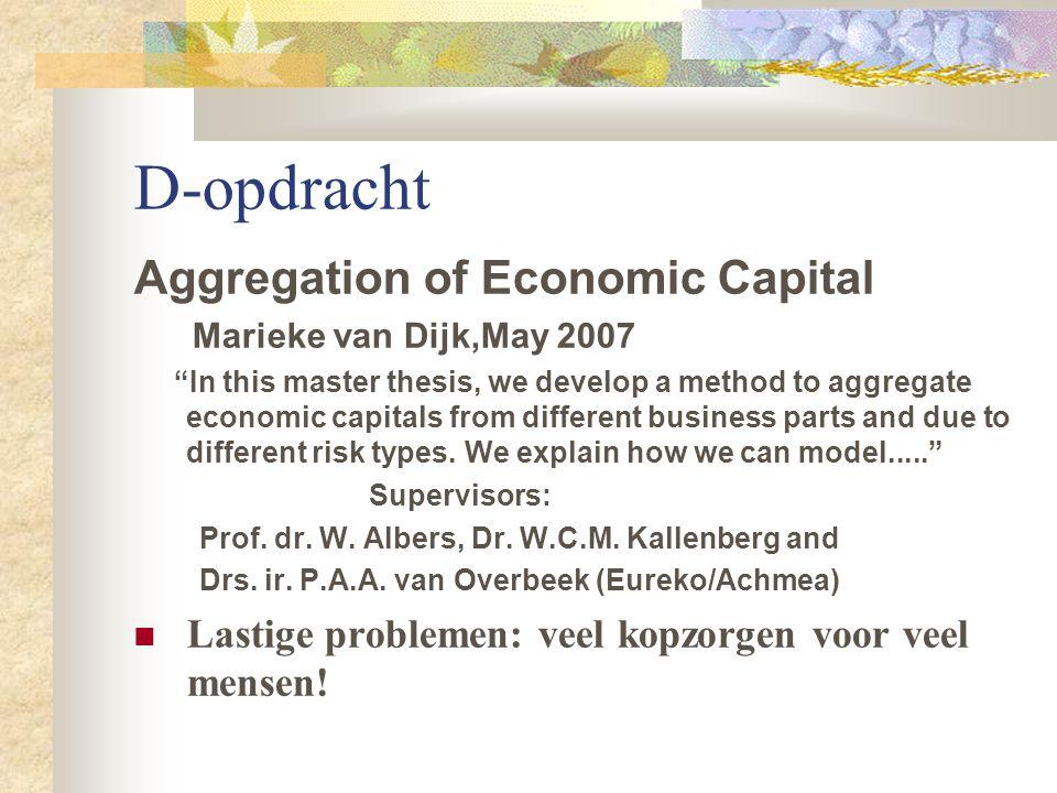 "D-opdracht Aggregation of Economic Capital Marieke van Dijk,May 2007 ""In this master thesis, we develop a method to aggregate economic capitals from d"
