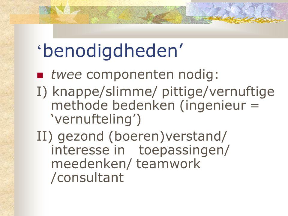 ' benodigdheden' twee componenten nodig: I) knappe/slimme/ pittige/vernuftige methode bedenken (ingenieur = 'vernufteling') II) gezond (boeren)verstan