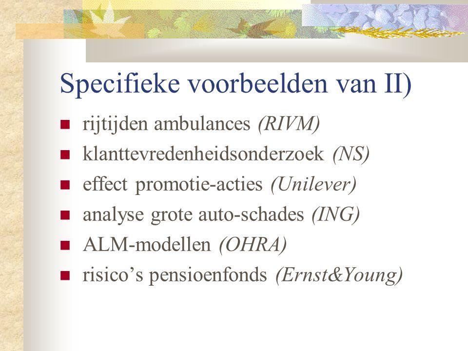 Specifieke voorbeelden van II) rijtijden ambulances (RIVM) klanttevredenheidsonderzoek (NS) effect promotie-acties (Unilever) analyse grote auto-schad