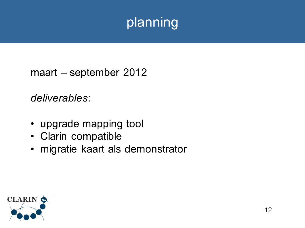 12 planning maart – september 2012 deliverables: upgrade mapping tool Clarin compatible migratie kaart als demonstrator