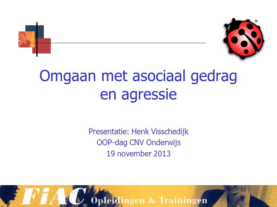 Omgaan met asociaal gedrag en agressie Presentatie: Henk Visschedijk OOP-dag CNV Onderwijs 19 november 2013
