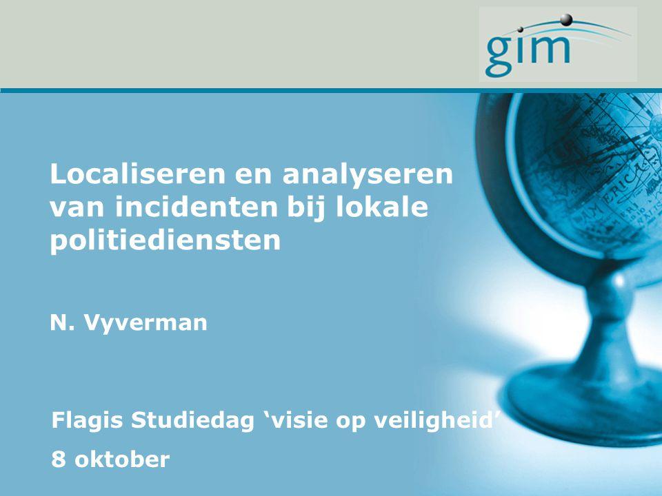 Localiseren en analyseren van incidenten bij lokale politiediensten N. Vyverman Flagis Studiedag 'visie op veiligheid' 8 oktober