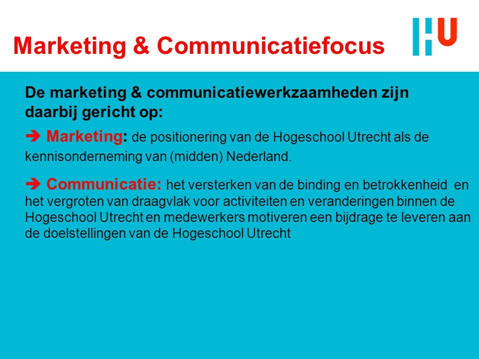 Marketing & Communicatiefocus De marketing & communicatiewerkzaamheden zijn daarbij gericht op:  Marketing: de positionering van de Hogeschool Utrech